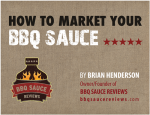 How to Market and Sell Your BBQ or Hot Sauce